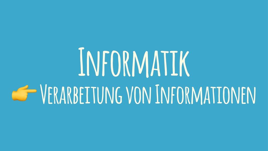 Informatik ! Verarbeitung von Informationen