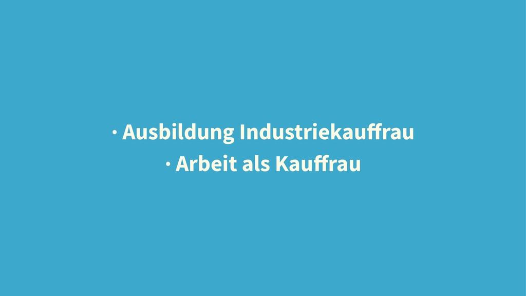 · Ausbildung Industriekauffrau · Arbeit als Kauff...