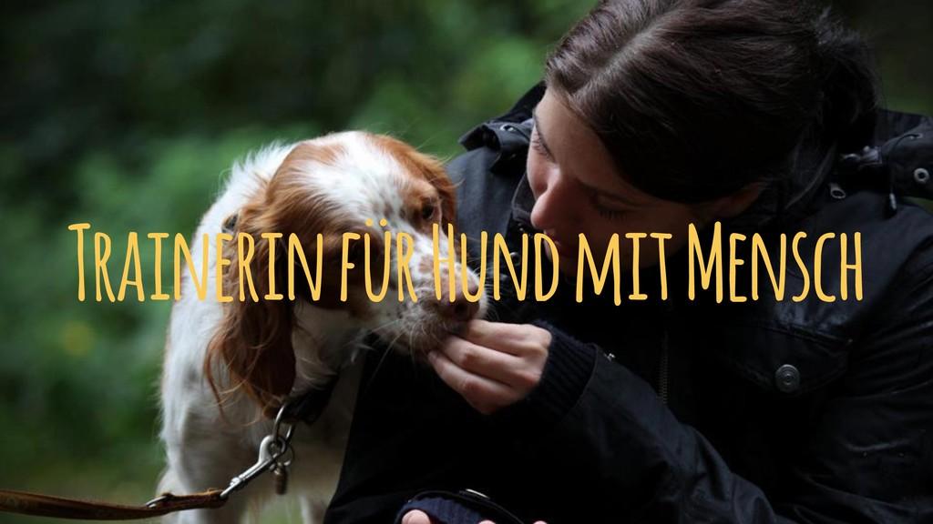Trainerin für Hund mit Mensch