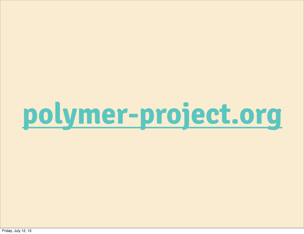 polymer-project.org Friday, July 12, 13