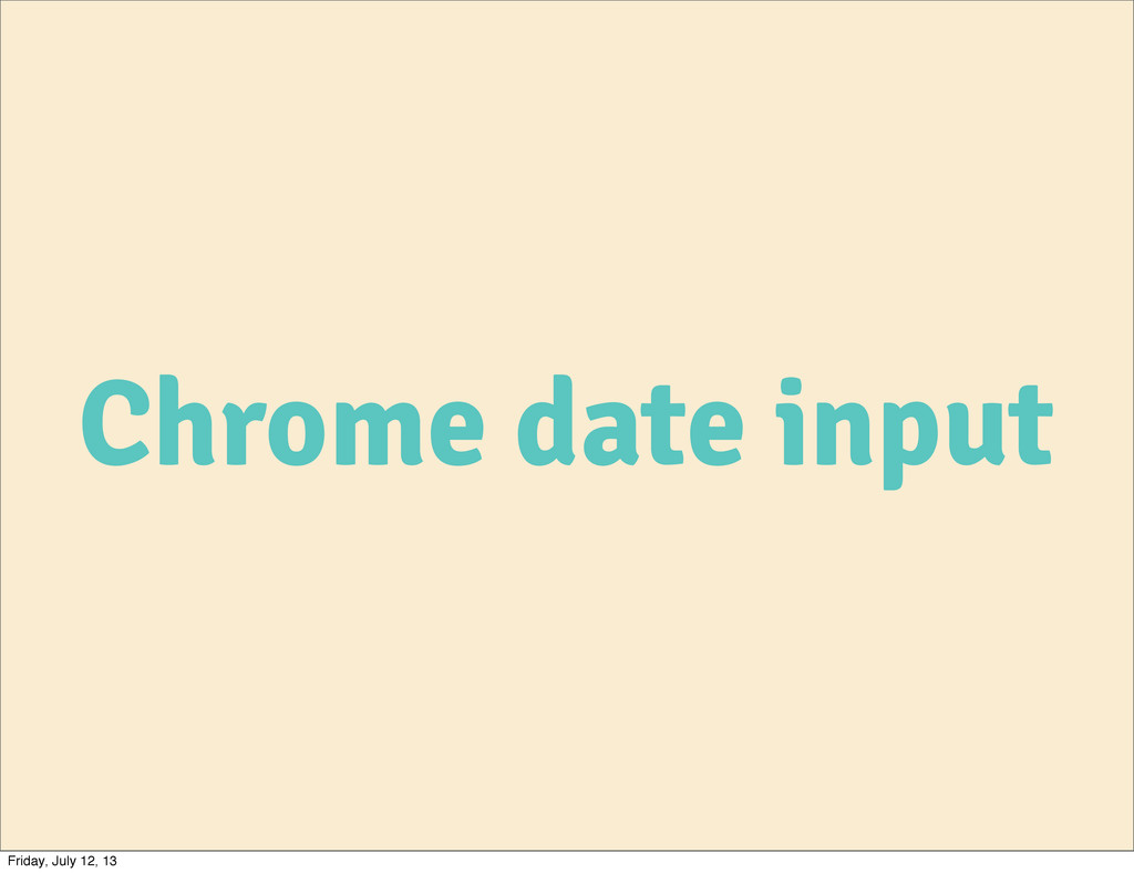 Chrome date input Friday, July 12, 13