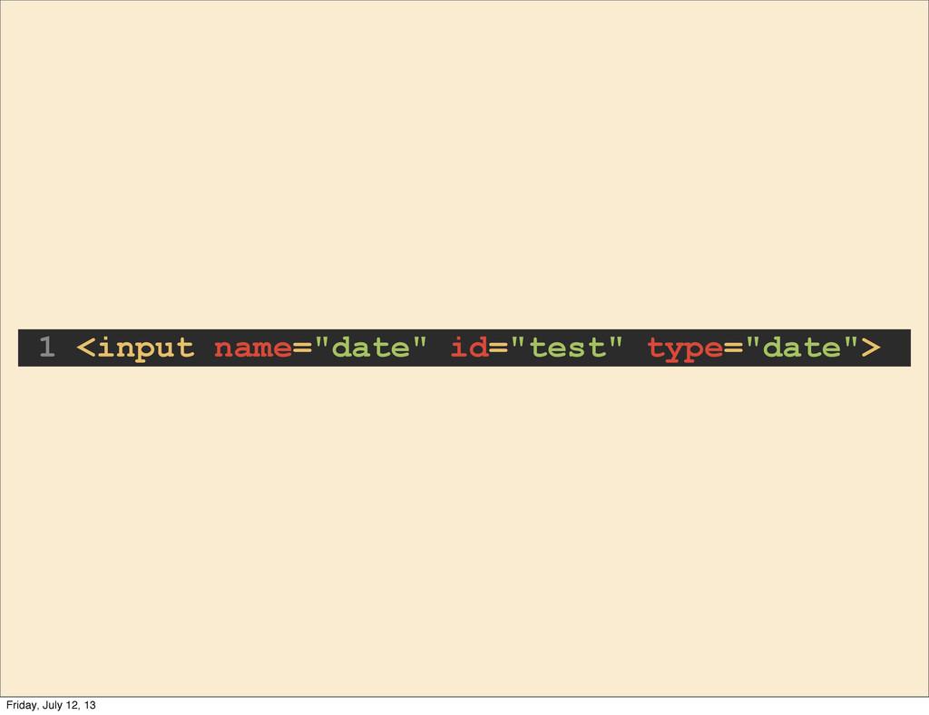 "1 <input name=""date"" id=""test"" type=""date""> Fri..."