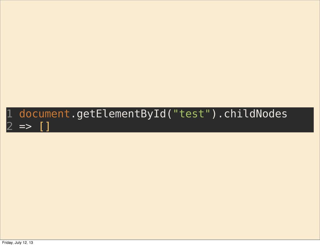 """1 document.getElementById(""""test"""").childNodes 2 ..."""