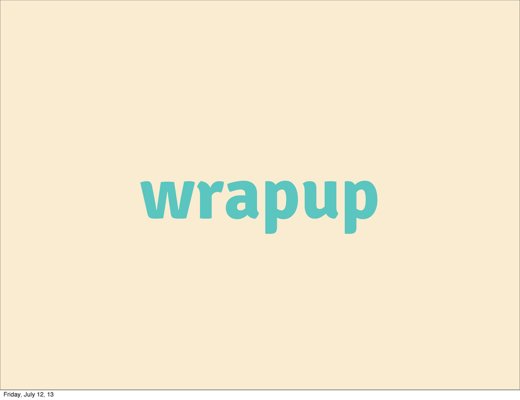 wrapup Friday, July 12, 13