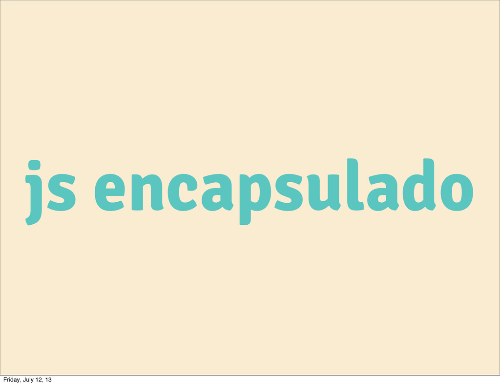 js encapsulado Friday, July 12, 13