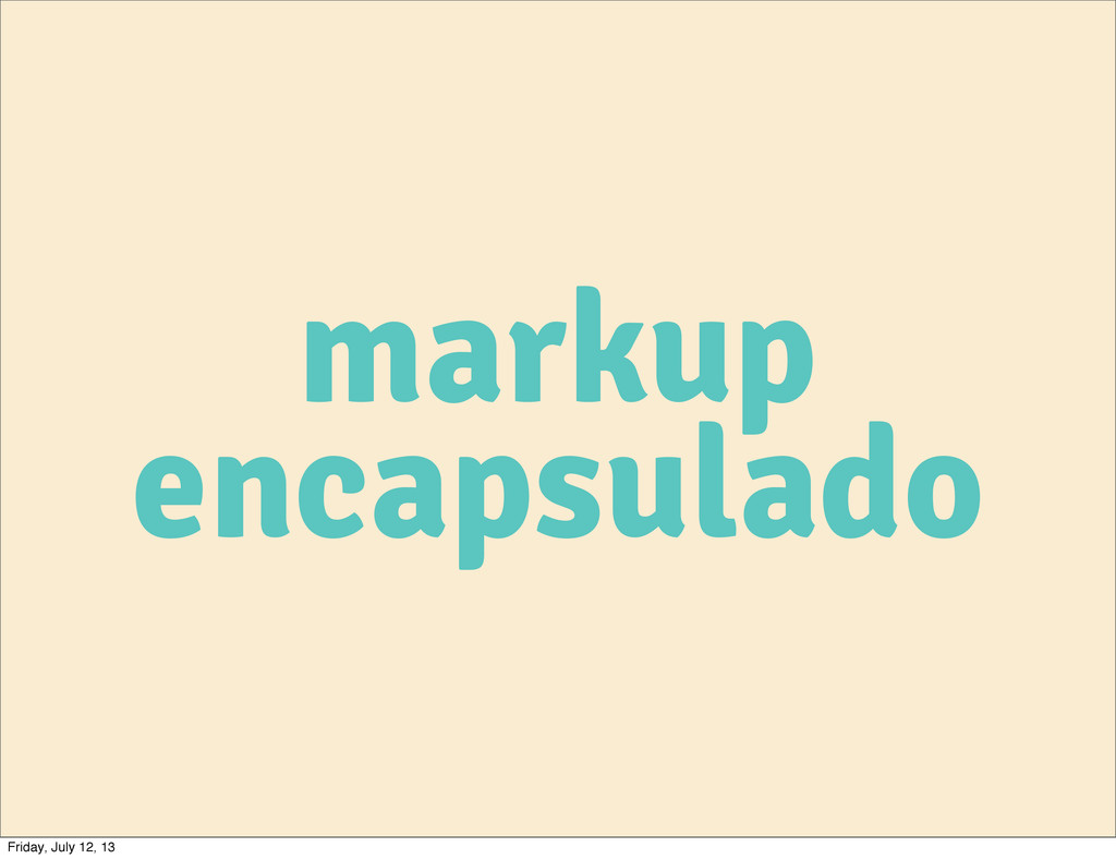 markup encapsulado Friday, July 12, 13