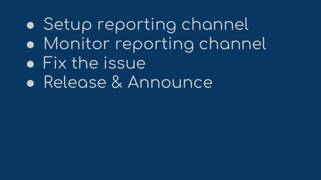 ● Setup reporting channel ● Monitor reporting c...