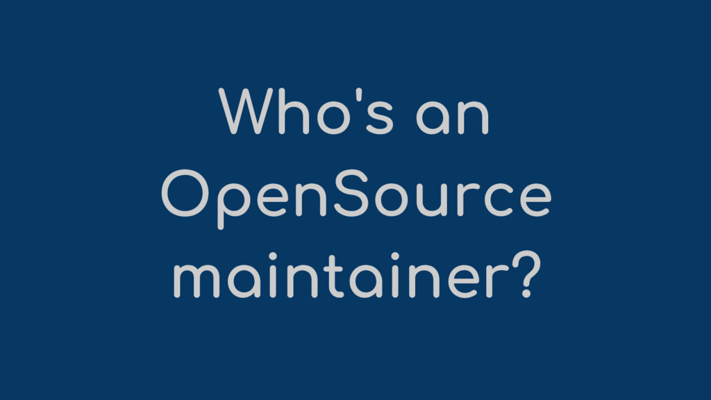 Who's an OpenSource maintainer?