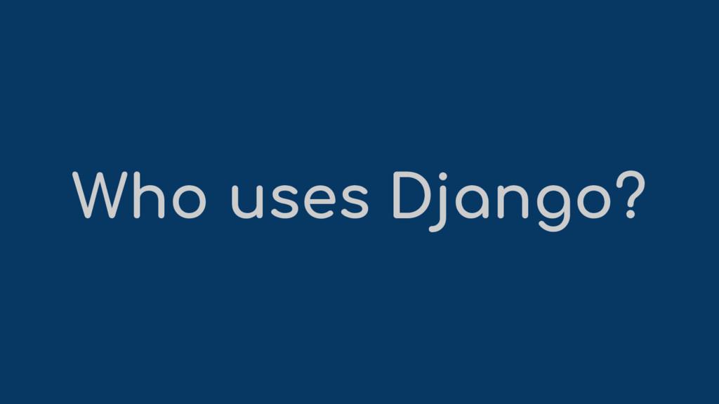 Who uses Django?