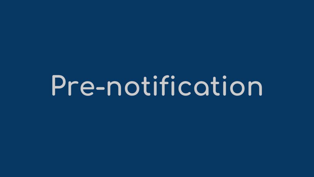 Pre-notification