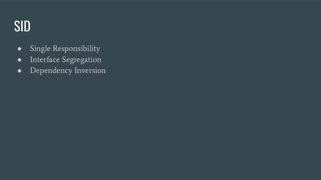 SID ● Single Responsibility ● Interface Segrega...