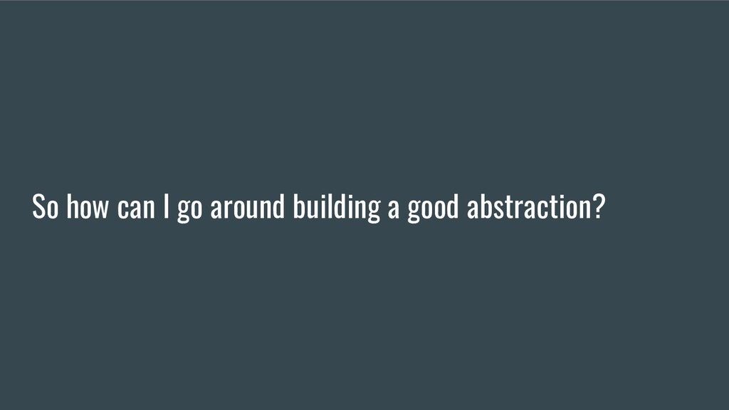 So how can I go around building a good abstract...