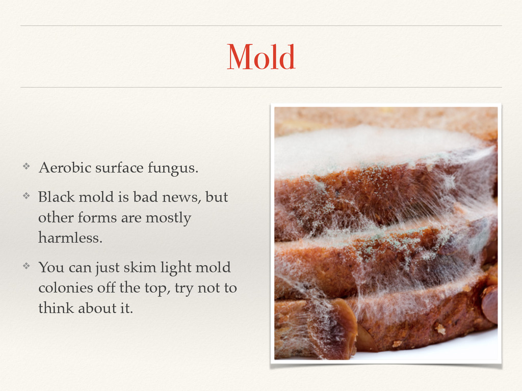 Mold ❖ Aerobic surface fungus.! ❖ Black mold is...
