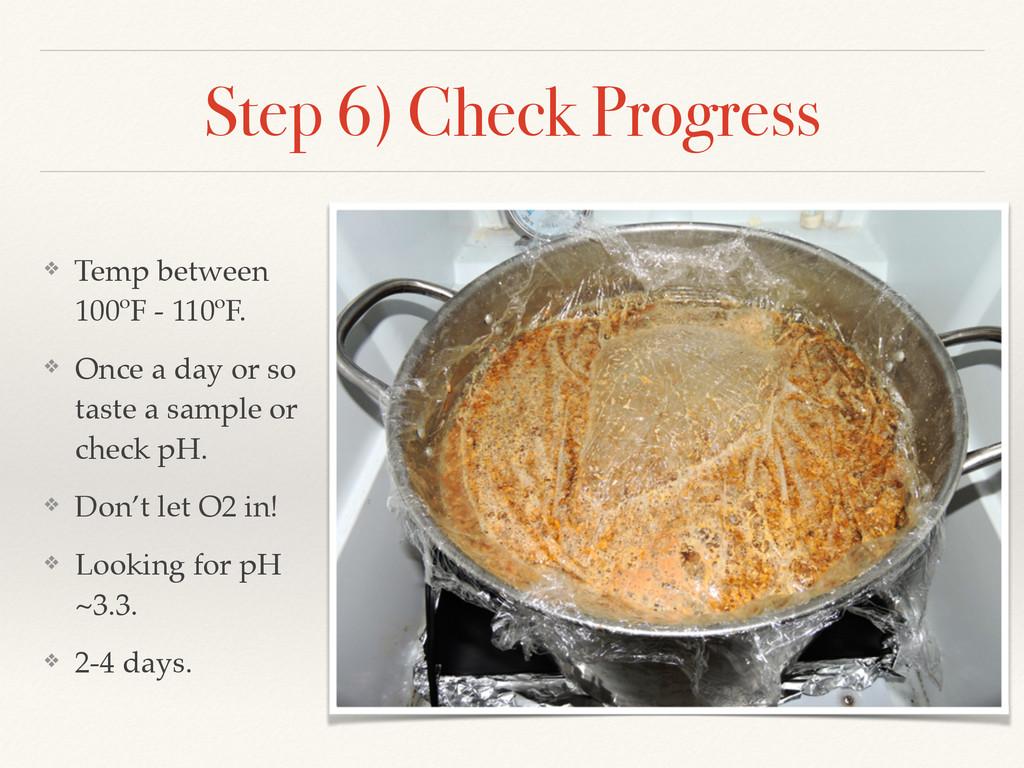 Step 6) Check Progress ❖ Temp between 100ºF - 1...