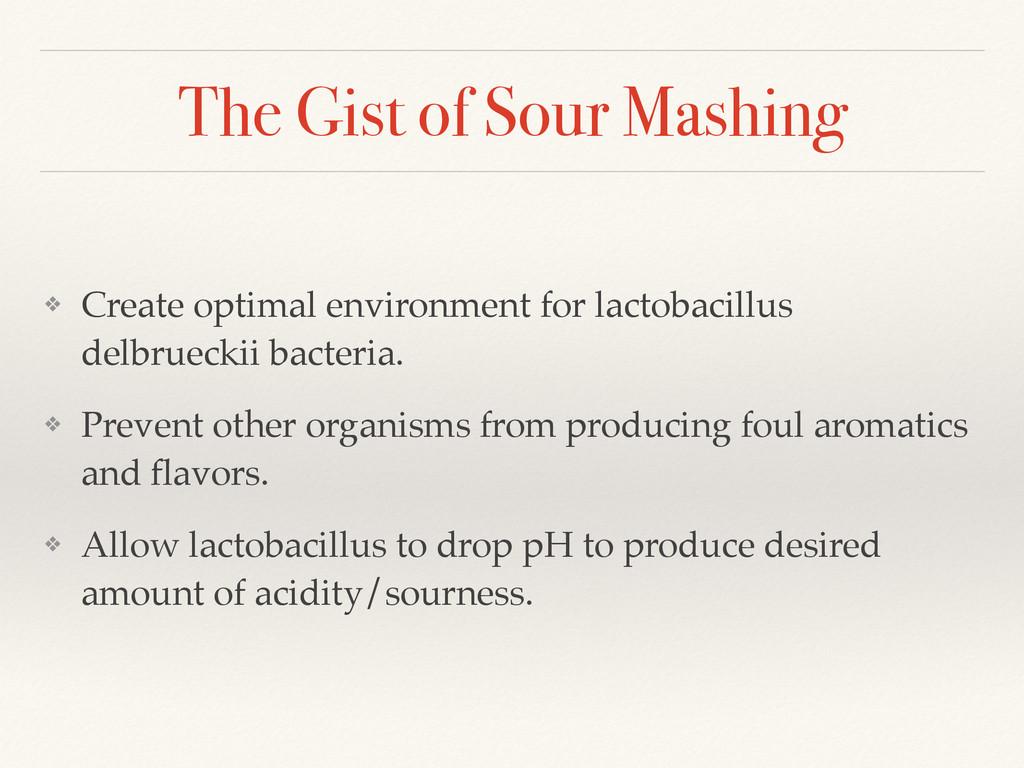 The Gist of Sour Mashing ❖ Create optimal envir...