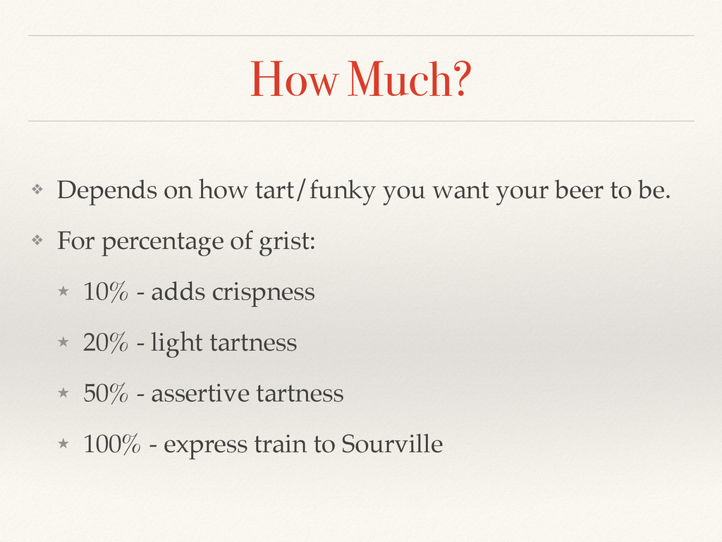 How Much? ❖ Depends on how tart/funky you want ...