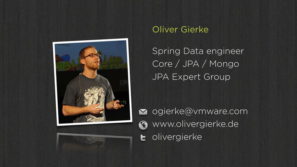 Oliver Gierke Spring Data engineer Core / JPA /...