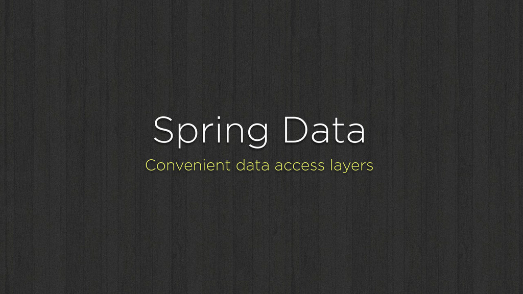 Spring Data Convenient data access layers