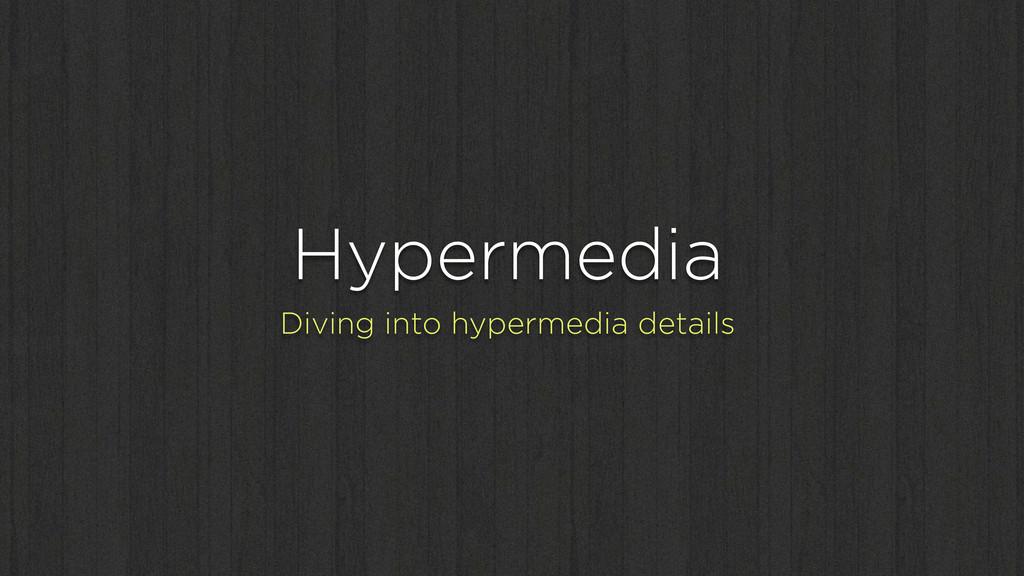 Hypermedia Diving into hypermedia details