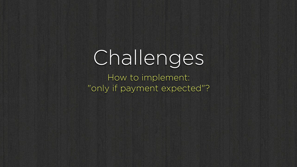 """Challenges How to implement: """"only if payment e..."""