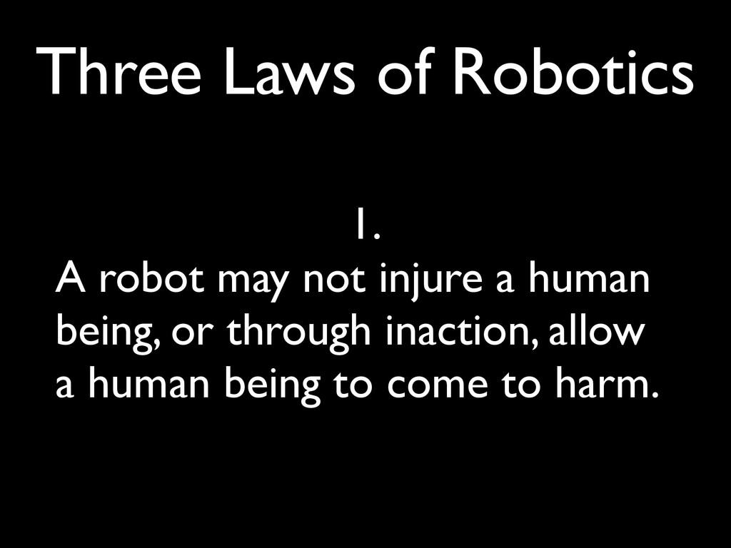 Three Laws of Robotics 1. A robot may not injur...