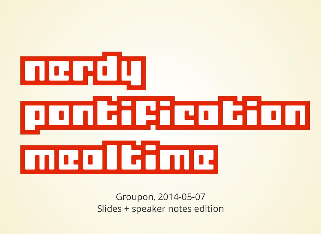 Groupon, 2014-05-07 Slides + speaker notes edit...