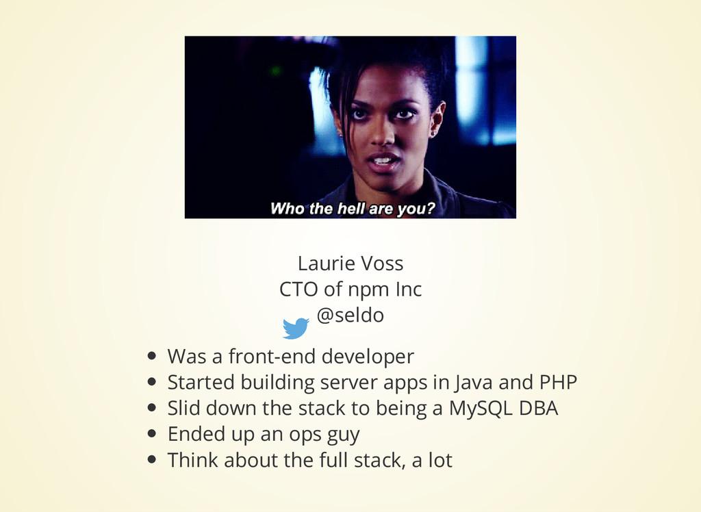 Laurie Voss CTO of npm Inc @seldo Was a front-e...