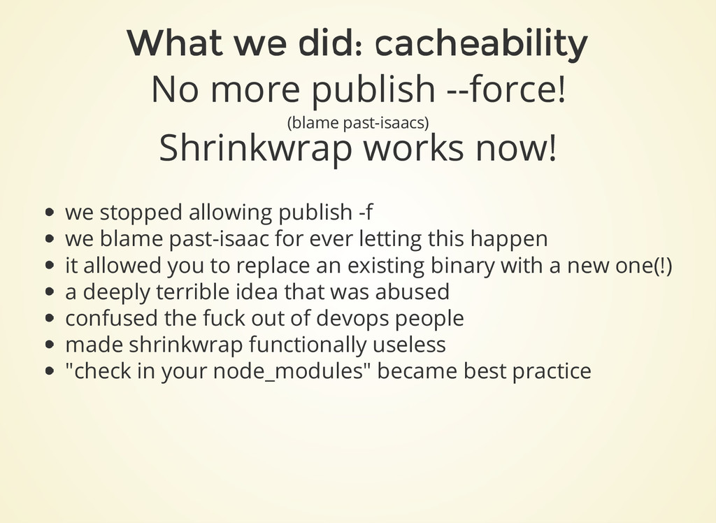What we did: cacheability No more publish --for...