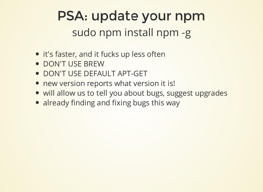 PSA: update your npm sudo npm install npm -g it...