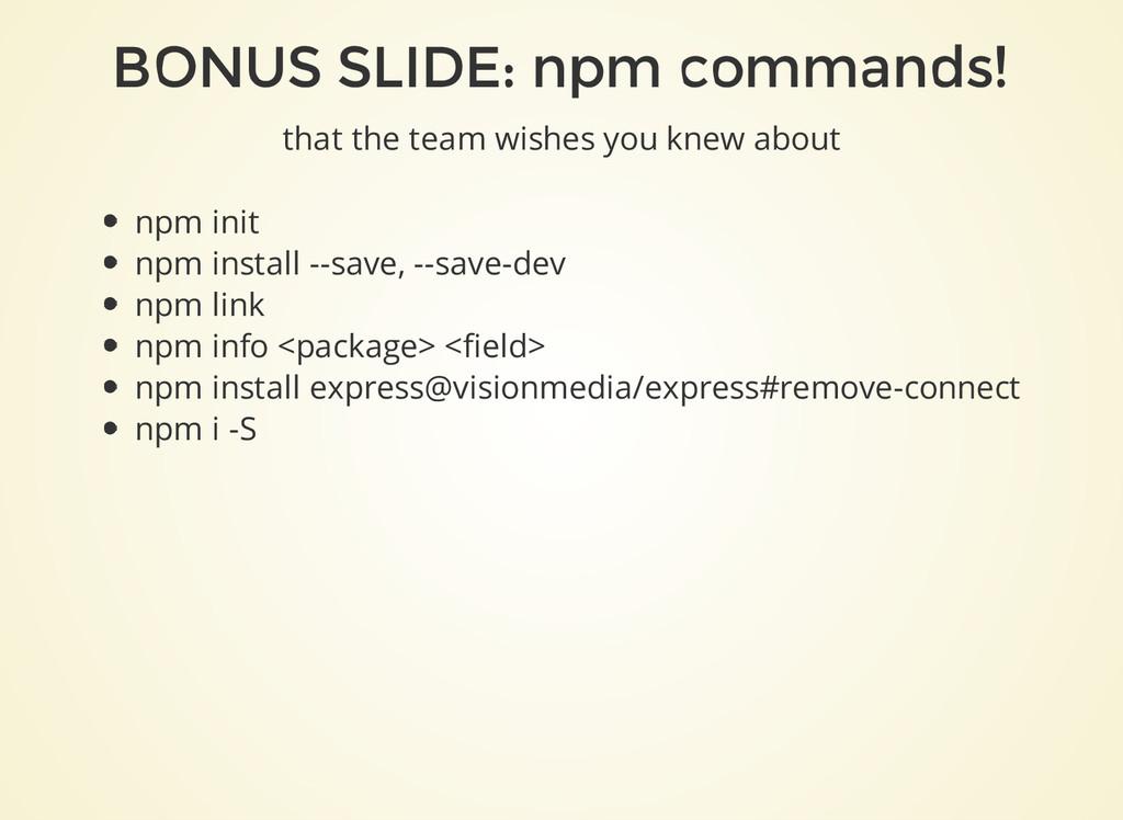 BONUS SLIDE: npm commands! that the team wishes...