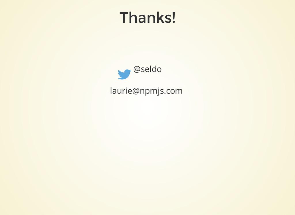 Thanks! @seldo laurie@npmjs.com