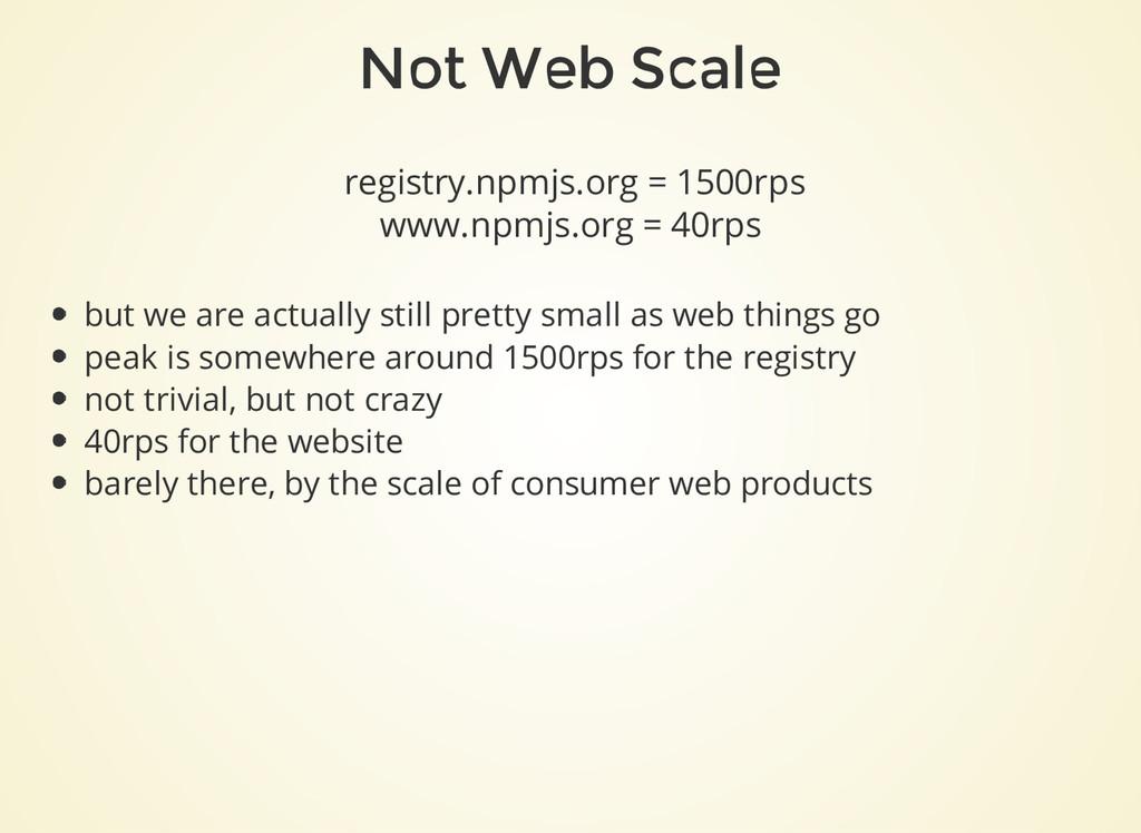 Not Web Scale registry.npmjs.org = 1500rps www....