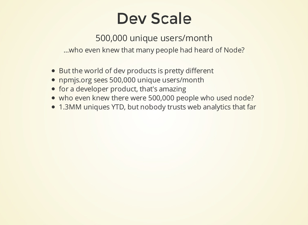 Dev Scale 500,000 unique users/month ...who eve...