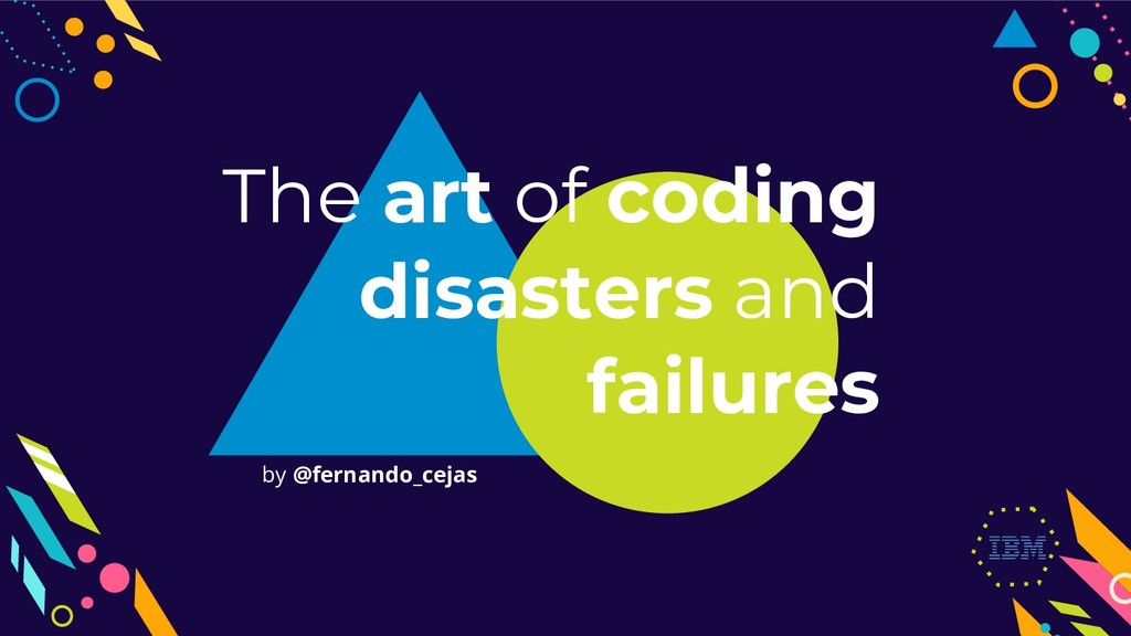by @fernando_cejas The art of coding disasters ...