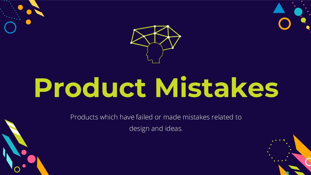 Product Mistakes Products which have failed or ...