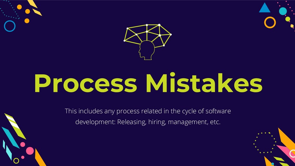 Process Mistakes This includes any process rela...