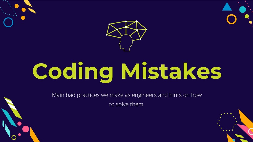 Coding Mistakes Main bad practices we make as e...