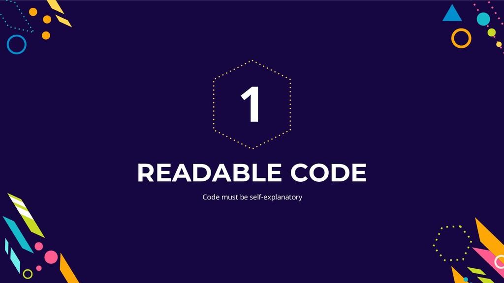 Code must be self-explanatory READABLE CODE 1