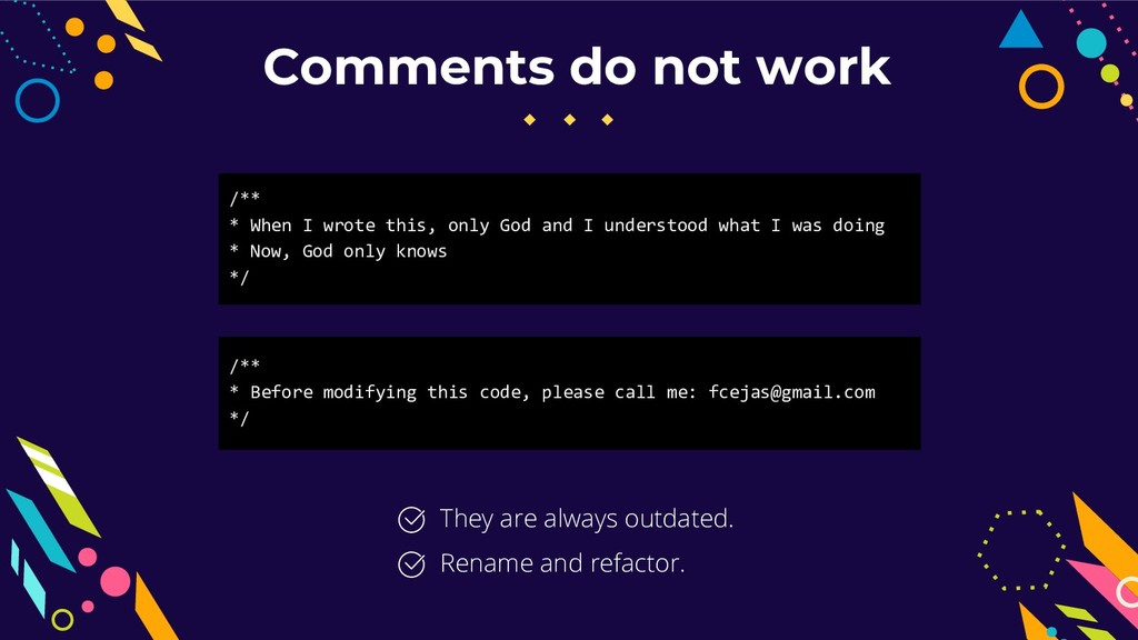 Comments do not work They are always outdated. ...