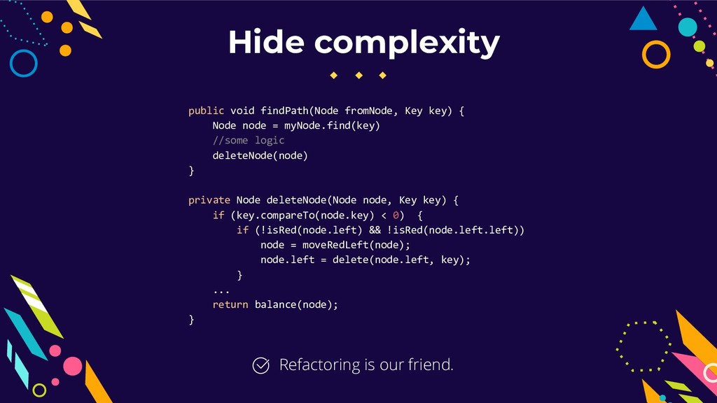 Hide complexity public void findPath(Node fromN...