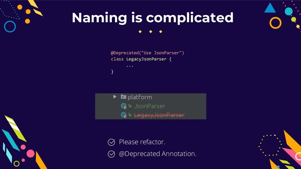 Naming is complicated Please refactor. @Depreca...