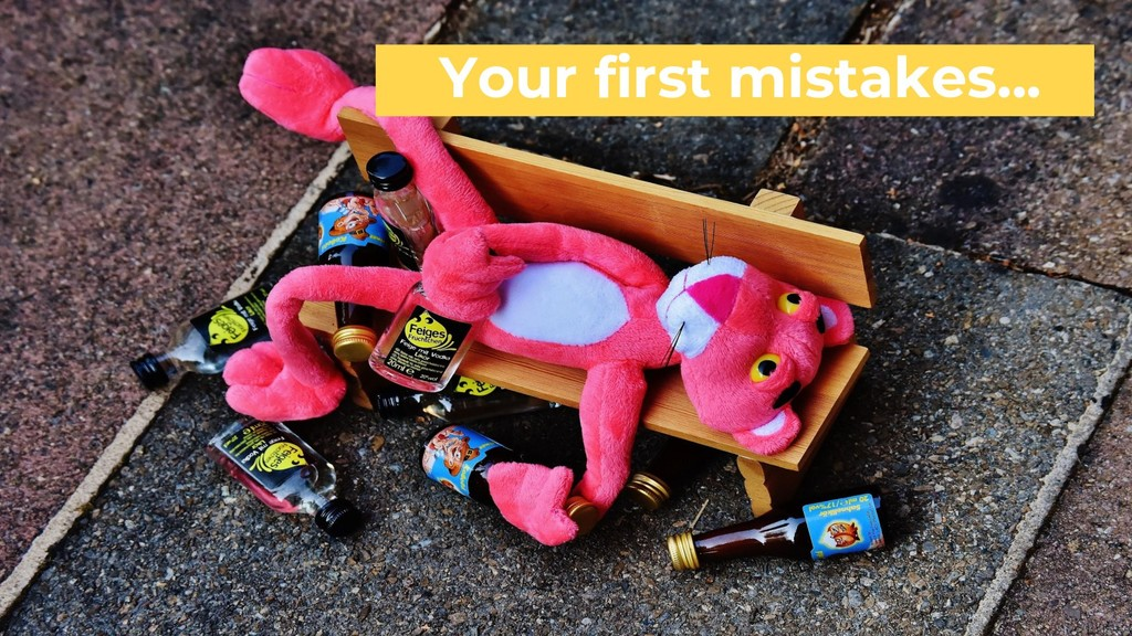 Your first mistakes...