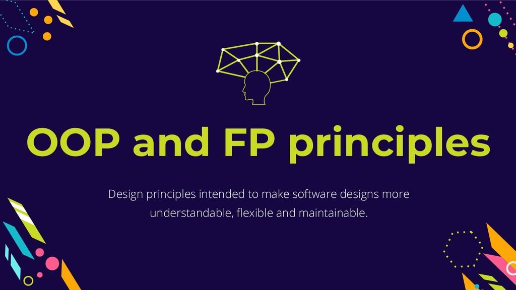 OOP and FP principles Design principles intende...