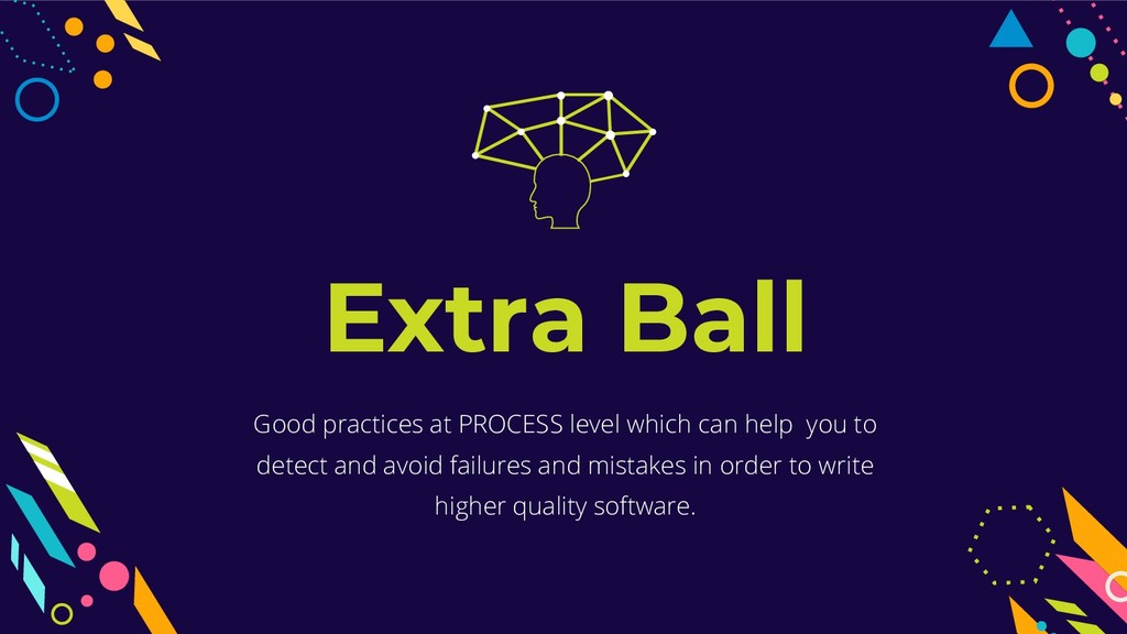 Extra Ball Good practices at PROCESS level whic...