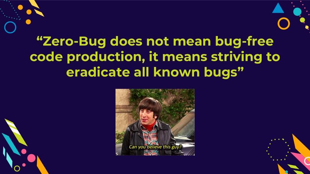 """Zero-Bug does not mean bug-free code productio..."