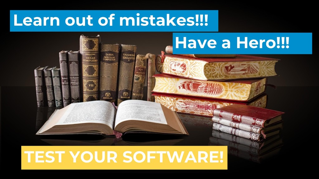 Learn out of mistakes!!! Have a Hero!!! TEST YO...