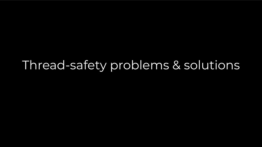 Thread-safety problems & solutions