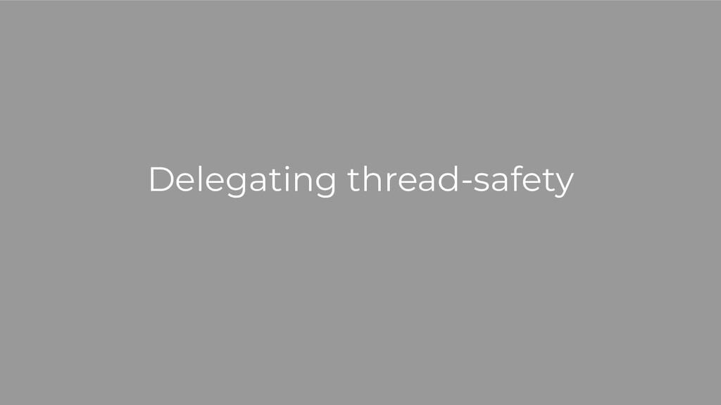 Delegating thread-safety