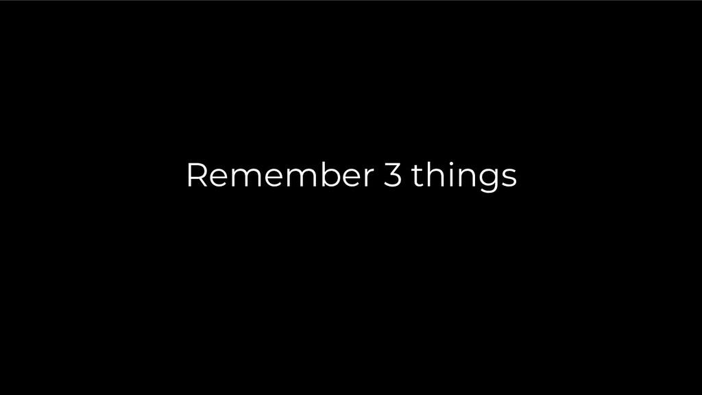 Remember 3 things