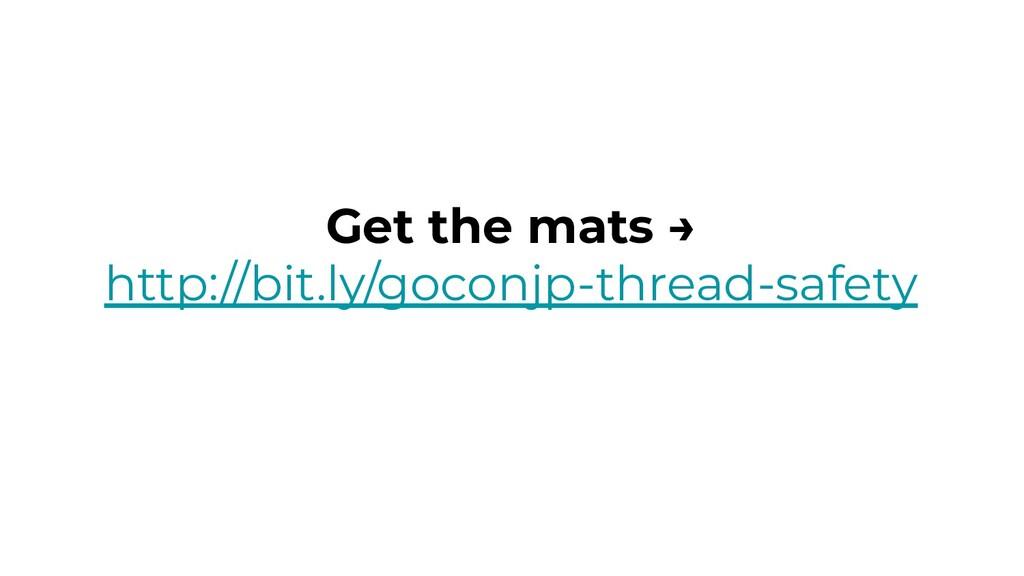 Get the mats → http://bit.ly/goconjp-thread-saf...